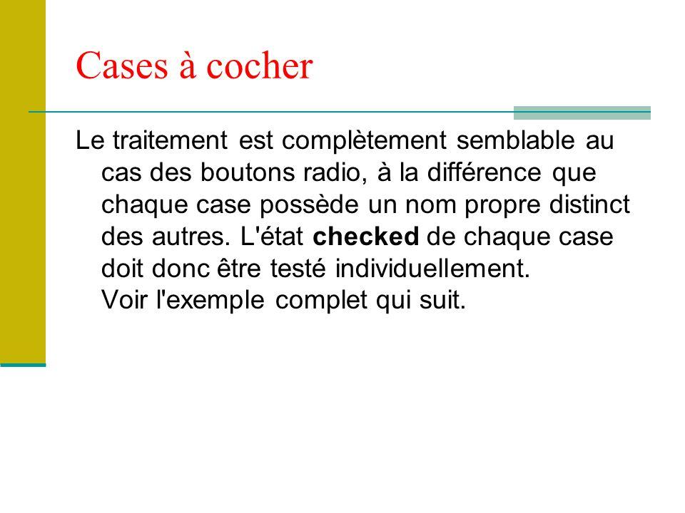 Cases à cocher Le traitement est complètement semblable au cas des boutons radio, à la différence que chaque case possède un nom propre distinct des autres.
