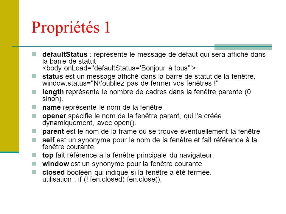 Propriétés 1 defaultStatus : représente le message de défaut qui sera affiché dans la barre de statut status est un message affiché dans la barre de statut de la fenêtre.