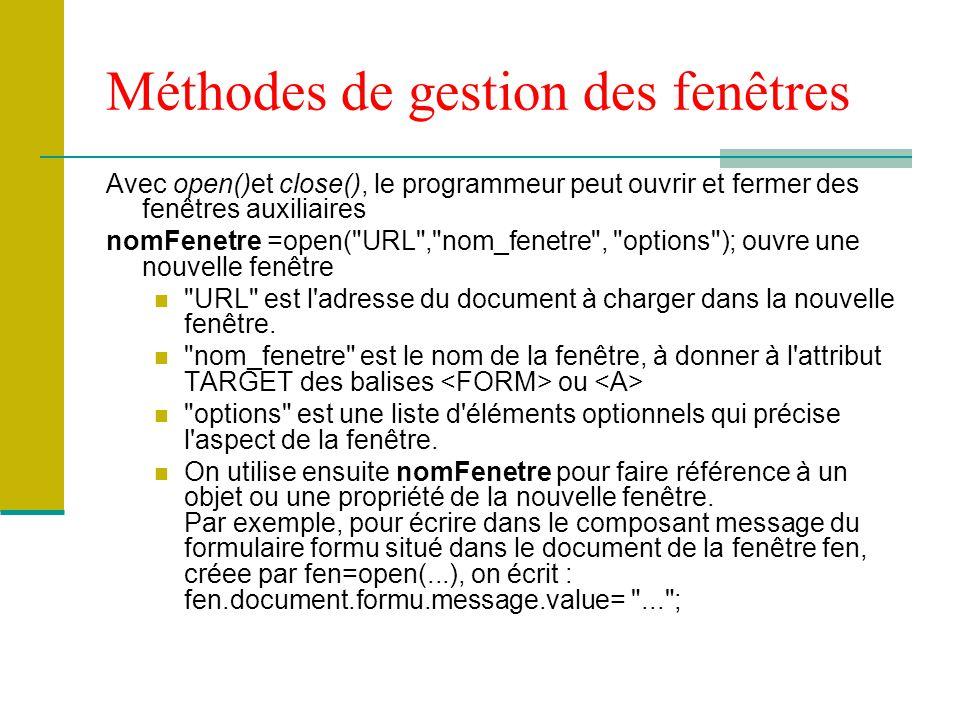 Méthodes de gestion des fenêtres Avec open()et close(), le programmeur peut ouvrir et fermer des fenêtres auxiliaires nomFenetre =open(