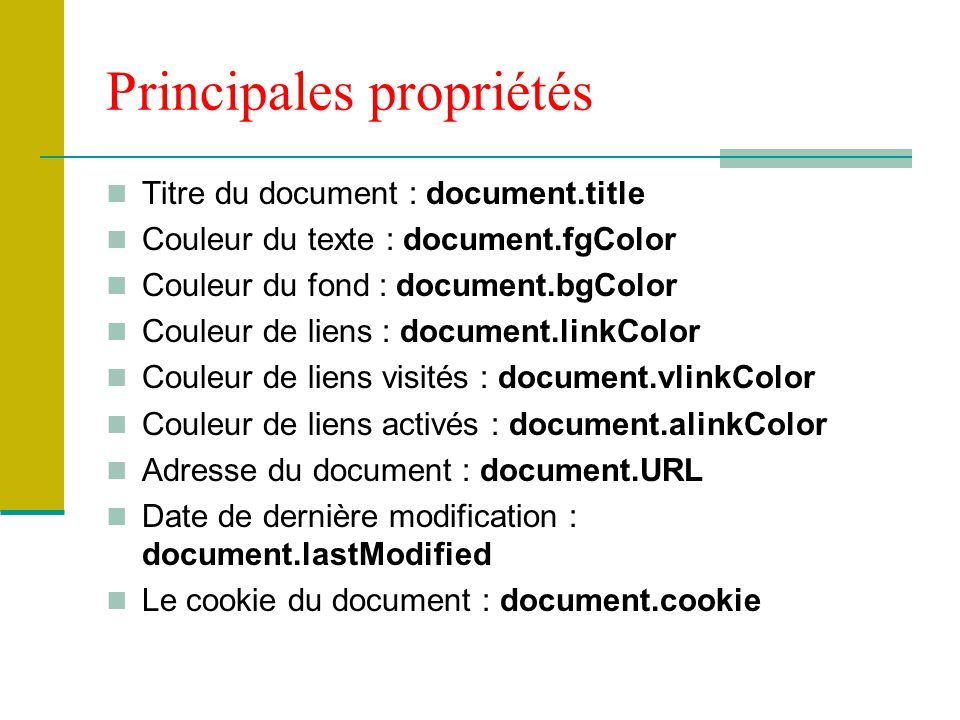 Principales propriétés Titre du document : document.title Couleur du texte : document.fgColor Couleur du fond : document.bgColor Couleur de liens : do