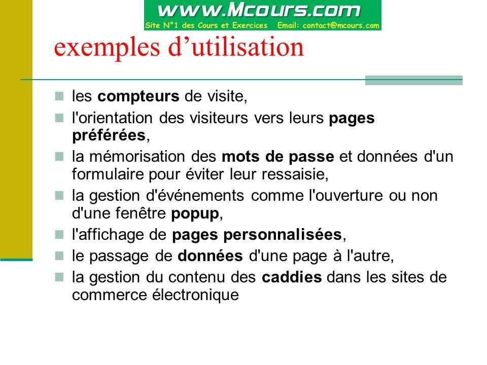 exemples d'utilisation les compteurs de visite, l'orientation des visiteurs vers leurs pages préférées, la mémorisation des mots de passe et données d