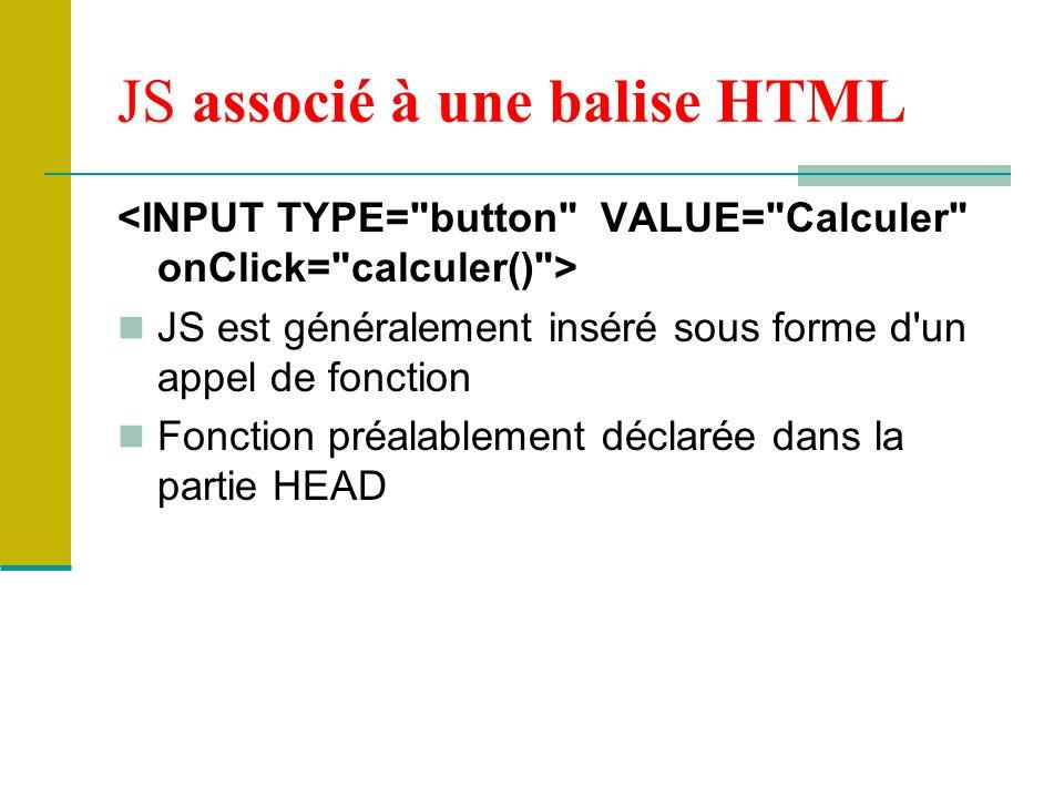 JS associé à une balise HTML JS est généralement inséré sous forme d'un appel de fonction Fonction préalablement déclarée dans la partie HEAD