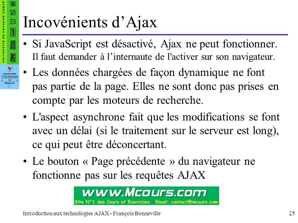 Introduction aux technologies AJAX - François Bonneville25 Incovénients d'Ajax Si JavaScript est désactivé, Ajax ne peut fonctionner. Il faut demander