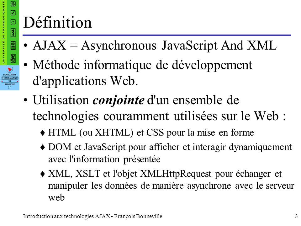 Introduction aux technologies AJAX - François Bonneville14 Méthodes de l'objet XMLHttpRequest abort() : Abandonne la requête.