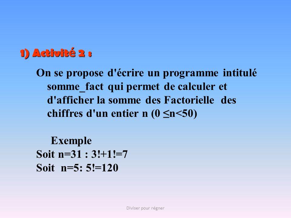 1) Activit é 2 : On se propose d'écrire un programme intitulé somme_fact qui permet de calculer et d'afficher la somme des Factorielle des chiffres d'