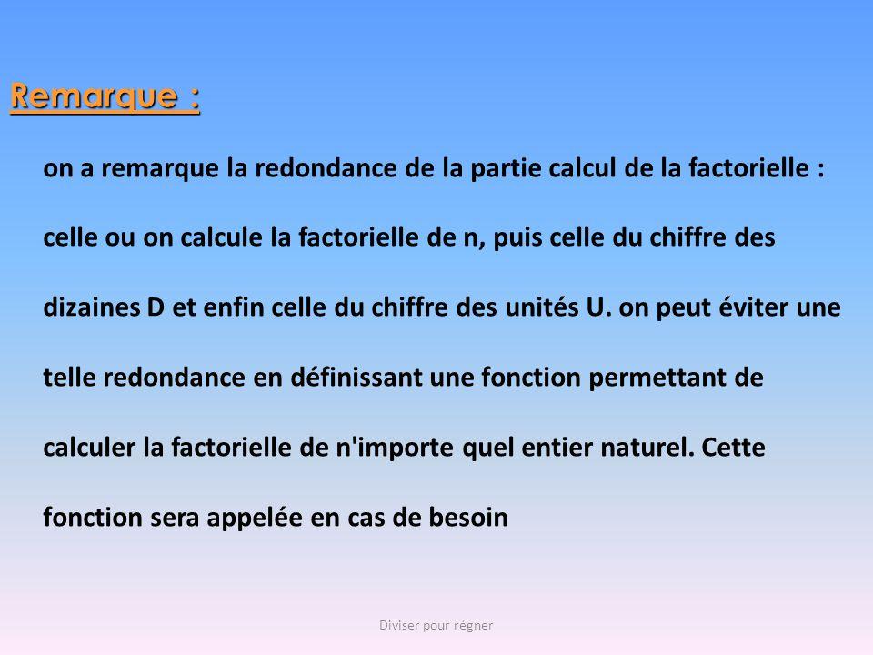 on a remarque la redondance de la partie calcul de la factorielle : celle ou on calcule la factorielle de n, puis celle du chiffre des dizaines D et e
