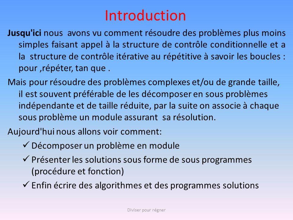 Introduction Jusqu'ici nous avons vu comment résoudre des problèmes plus moins simples faisant appel à la structure de contrôle conditionnelle et a la