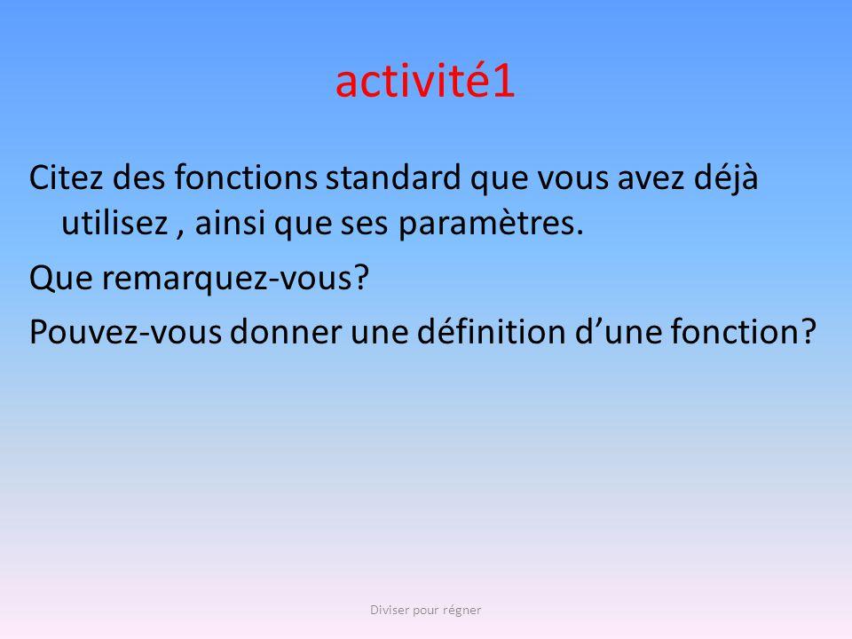 activité1 Citez des fonctions standard que vous avez déjà utilisez, ainsi que ses paramètres. Que remarquez-vous? Pouvez-vous donner une définition d'