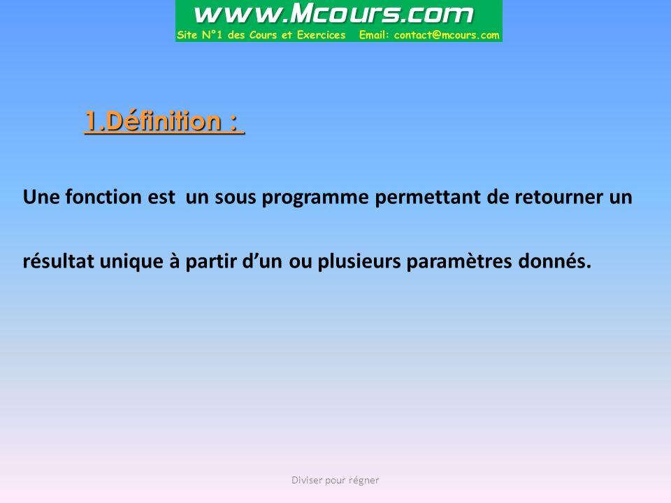 Une fonction est un sous programme permettant de retourner un résultat unique à partir d'un ou plusieurs paramètres donnés. 1.Définition : Diviser pou
