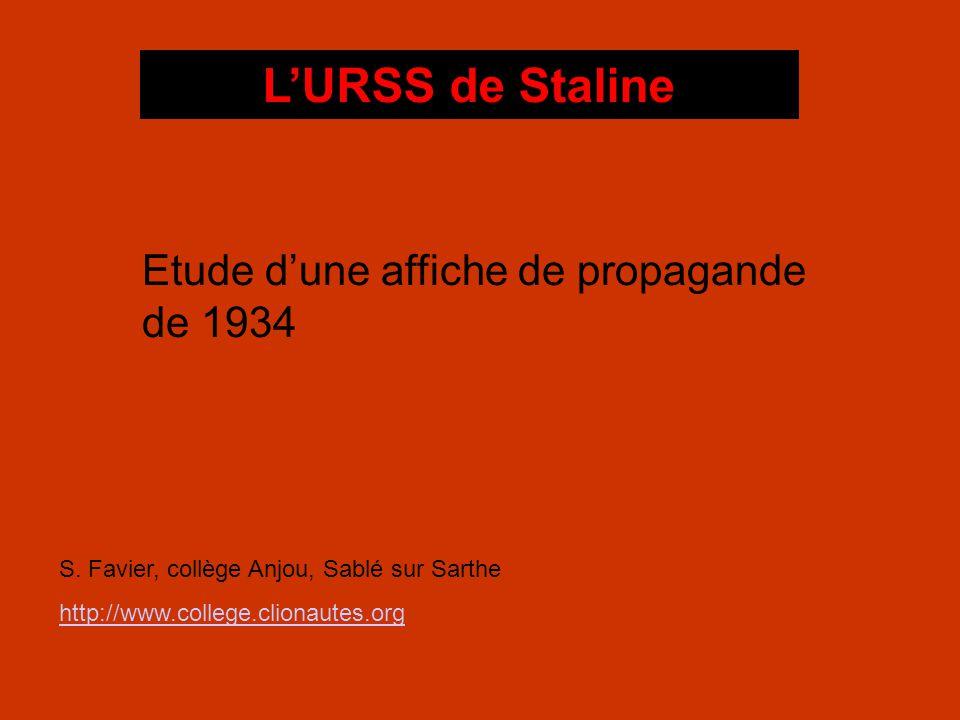 L'URSS de Staline Etude d'une affiche de propagande de 1934 S. Favier, collège Anjou, Sablé sur Sarthe http://www.college.clionautes.org