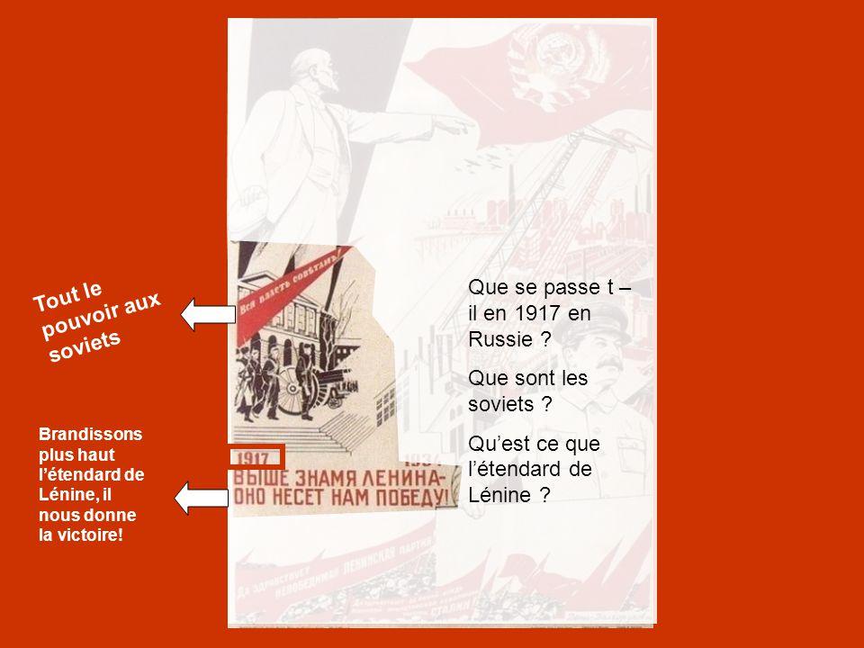 Que se passe t – il en 1917 en Russie ? Que sont les soviets ? Qu'est ce que l'étendard de Lénine ? Tout le pouvoir aux soviets Brandissons plus haut