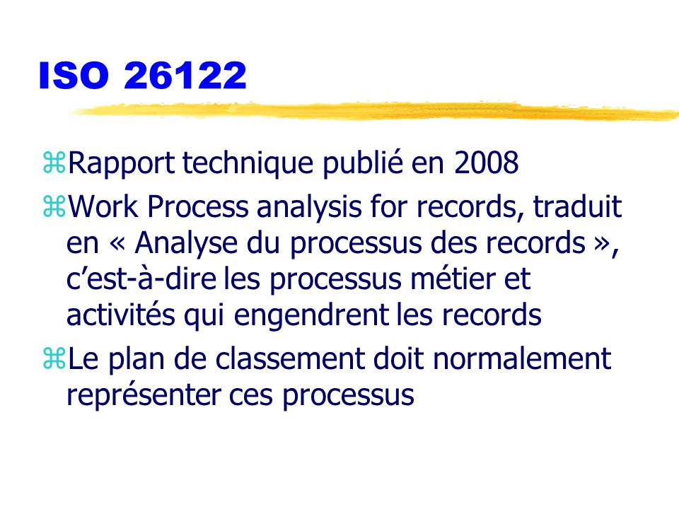 ISO 26122 zRapport technique publié en 2008 zWork Process analysis for records, traduit en « Analyse du processus des records », c'est-à-dire les proc