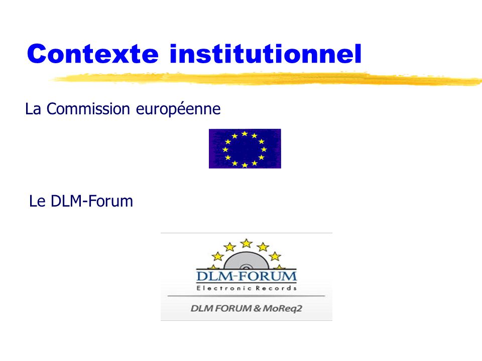 Contexte institutionnel La Commission européenne Le DLM-Forum