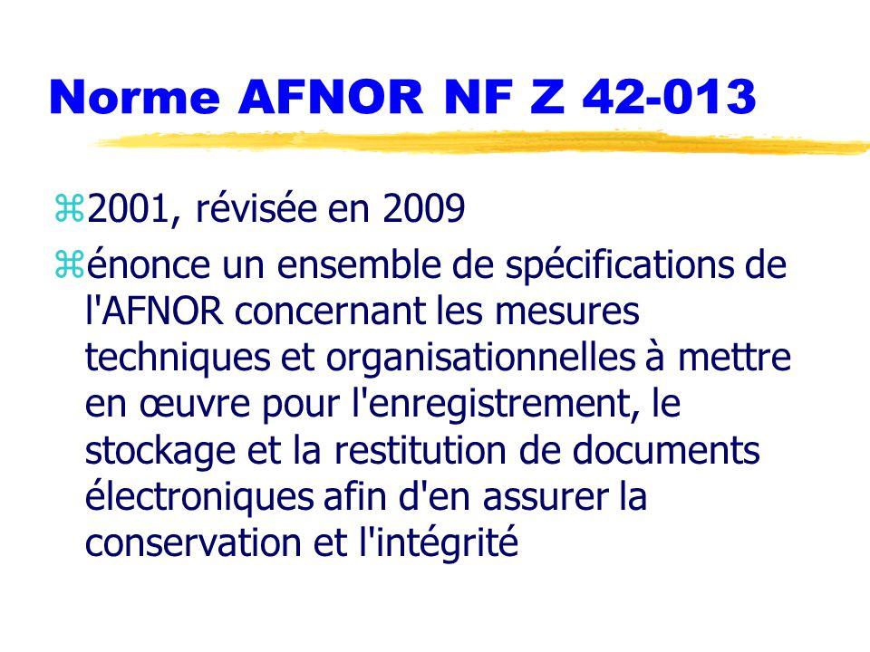 Norme AFNOR NF Z 42-013 z2001, révisée en 2009 zénonce un ensemble de spécifications de l AFNOR concernant les mesures techniques et organisationnelles à mettre en œuvre pour l enregistrement, le stockage et la restitution de documents électroniques afin d en assurer la conservation et l intégrité