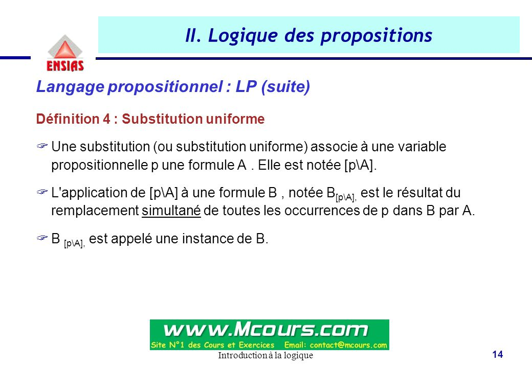 Introduction à la logique 14 II. Logique des propositions Langage propositionnel : LP (suite) Définition 4 : Substitution uniforme  Une substitution