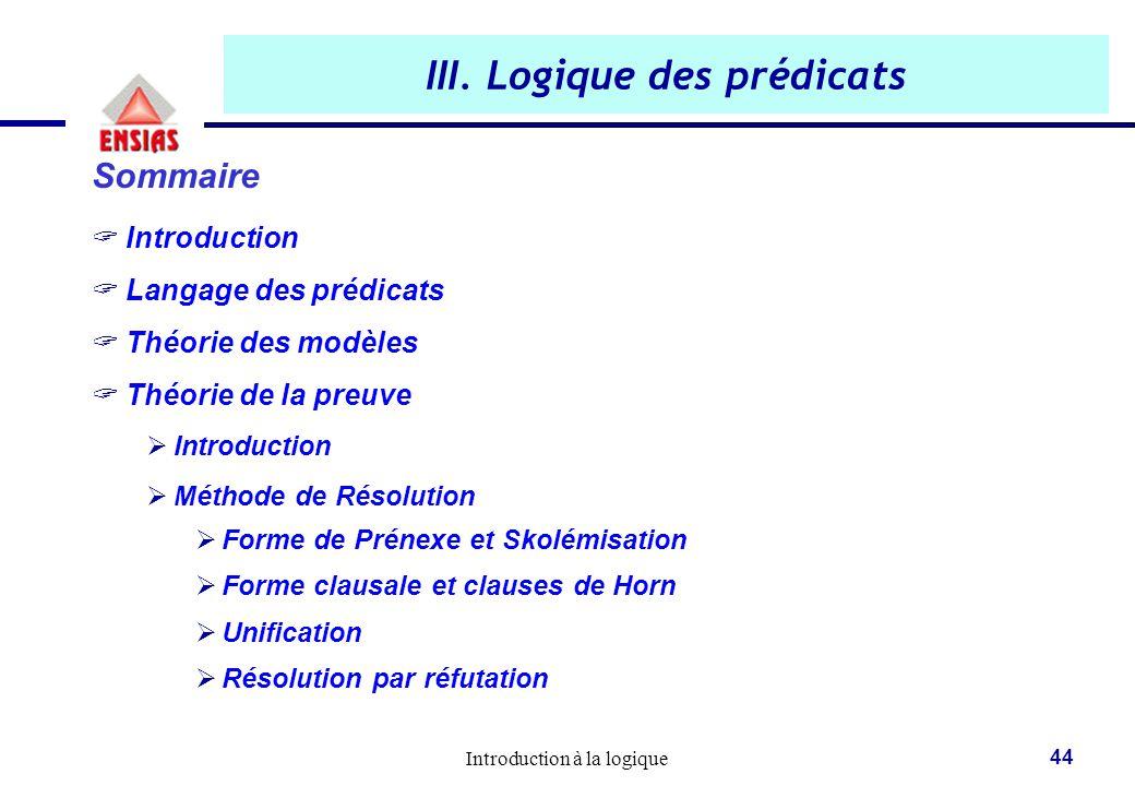 Introduction à la logique 44 III. Logique des prédicats Sommaire  Introduction  Langage des prédicats  Théorie des modèles  Théorie de la preuve 