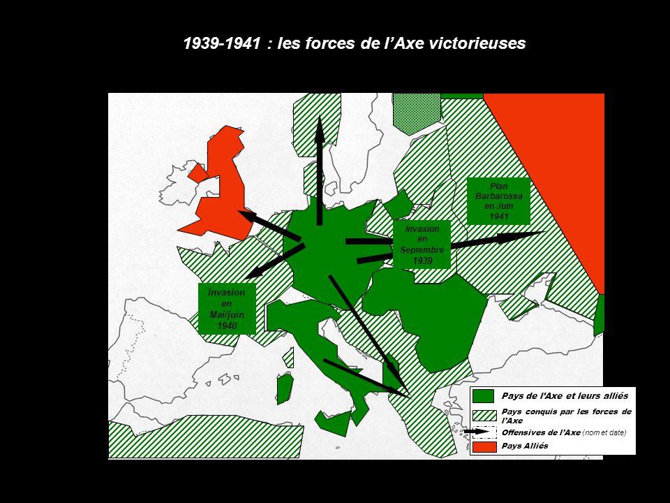 1 er sept 1939 1939-1941 : les forces de l'Axe victorieuses Invasion en Mai/juin 1940 Plan Barbarossa en Juin 1941 Invasion en Septembre 1939 Pays de