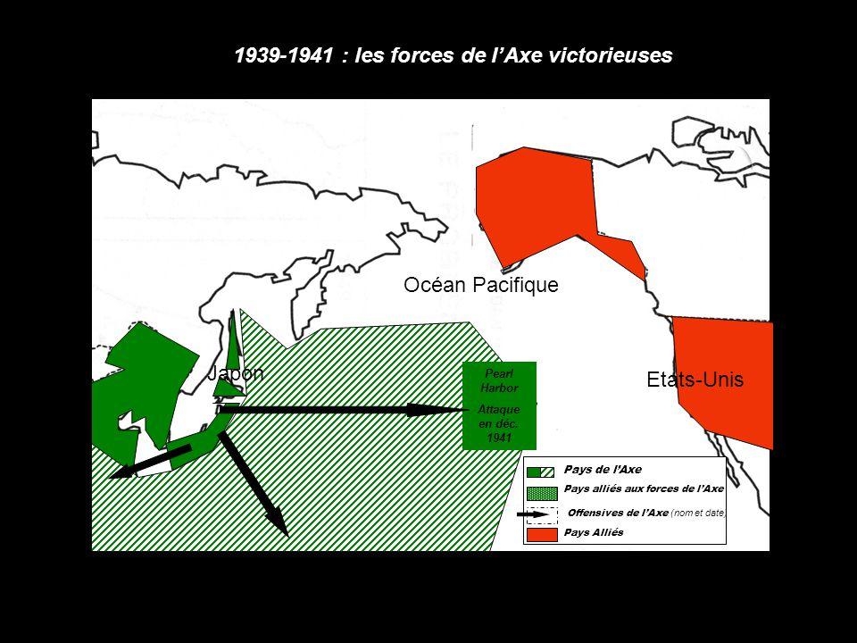 Pearl Harbor Attaque en déc. 1941 1939-1941 : les forces de l'Axe victorieuses Océan Pacifique Etats-Unis Japon Pays de l'Axe Pays alliés aux forces d