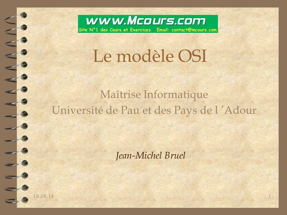 16.08.141 Le modèle OSI Maîtrise Informatique Université de Pau et des Pays de l 'Adour Jean-Michel Bruel