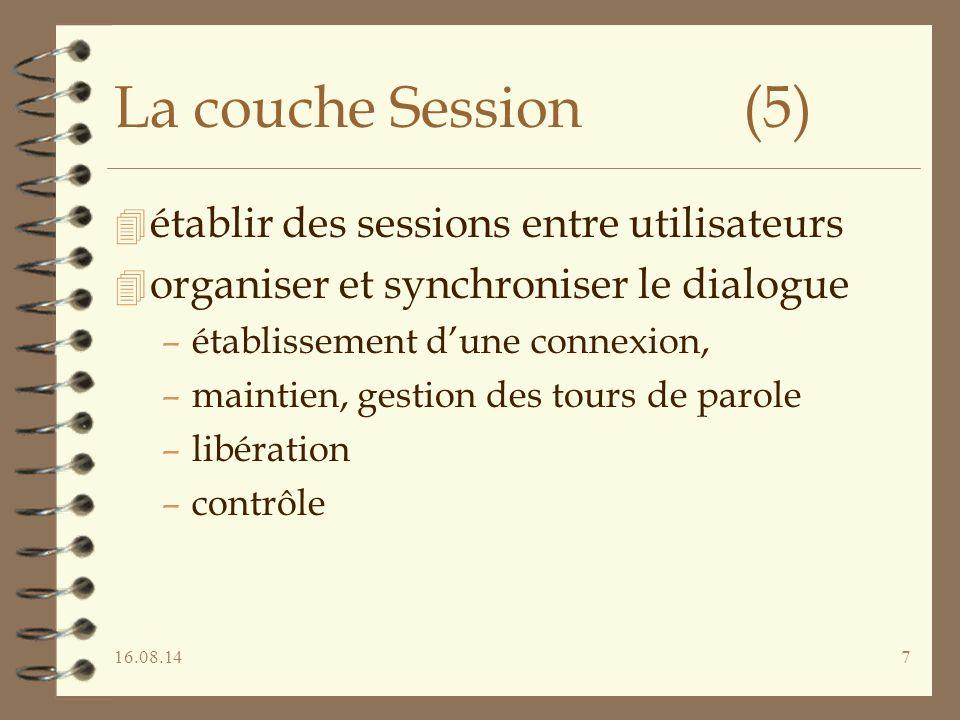 16.08.147 La couche Session (5) 4 établir des sessions entre utilisateurs 4 organiser et synchroniser le dialogue –établissement d'une connexion, –mai