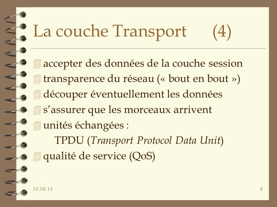 16.08.148 La couche Transport (4) 4 accepter des données de la couche session 4 transparence du réseau (« bout en bout ») 4 découper éventuellement le