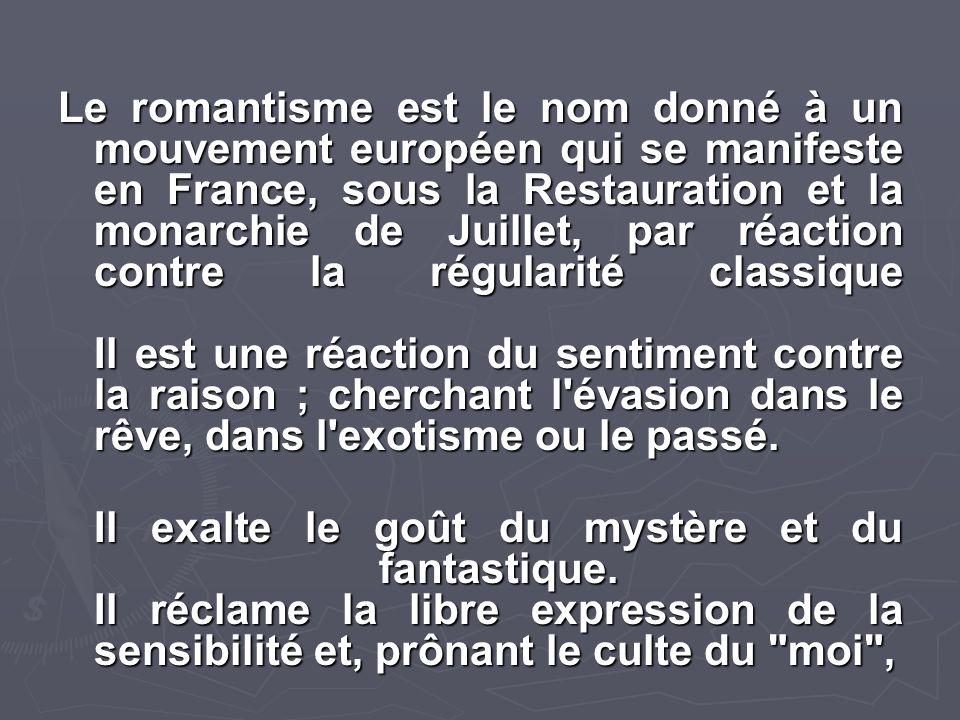 Le romantisme est le nom donné à un mouvement européen qui se manifeste en France, sous la Restauration et la monarchie de Juillet, par réaction contr