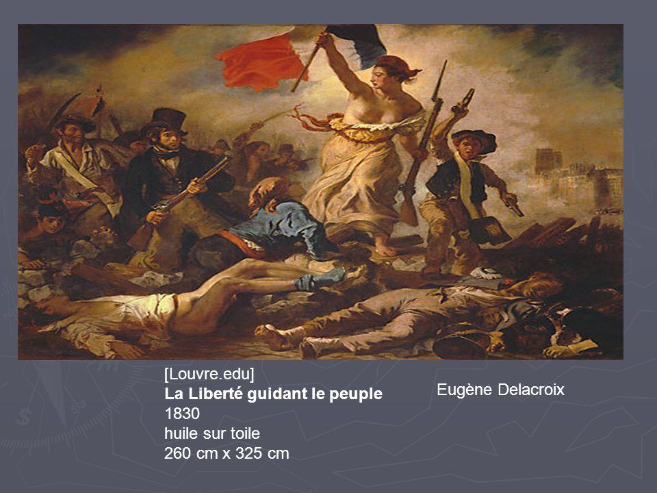 Eug è ne Delacroix La Libert é guidant le peuple (Source: http://metalab.unc.edu/wm/paint/auth/ Cette femme personnifie la liberté et les buts de la révolution.