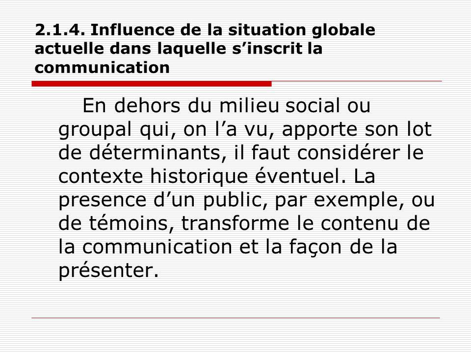 2.1.4. Influence de la situation globale actuelle dans laquelle s'inscrit la communication En dehors du milieu social ou groupal qui, on l'a vu, appor