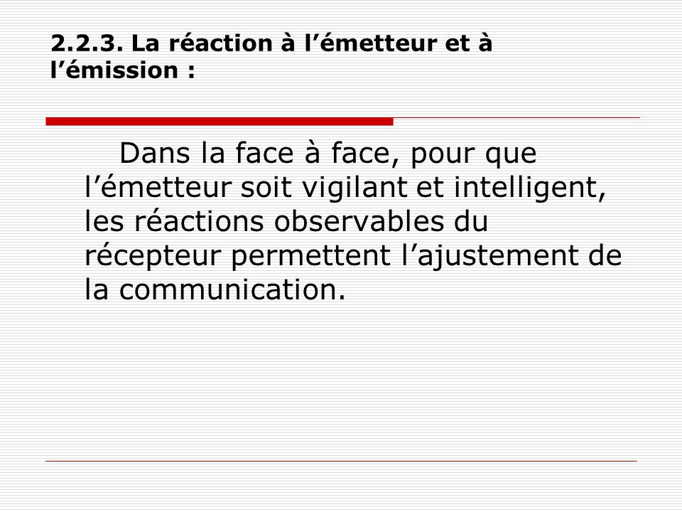 2.2.3. La réaction à l'émetteur et à l'émission : Dans la face à face, pour que l'émetteur soit vigilant et intelligent, les réactions observables du