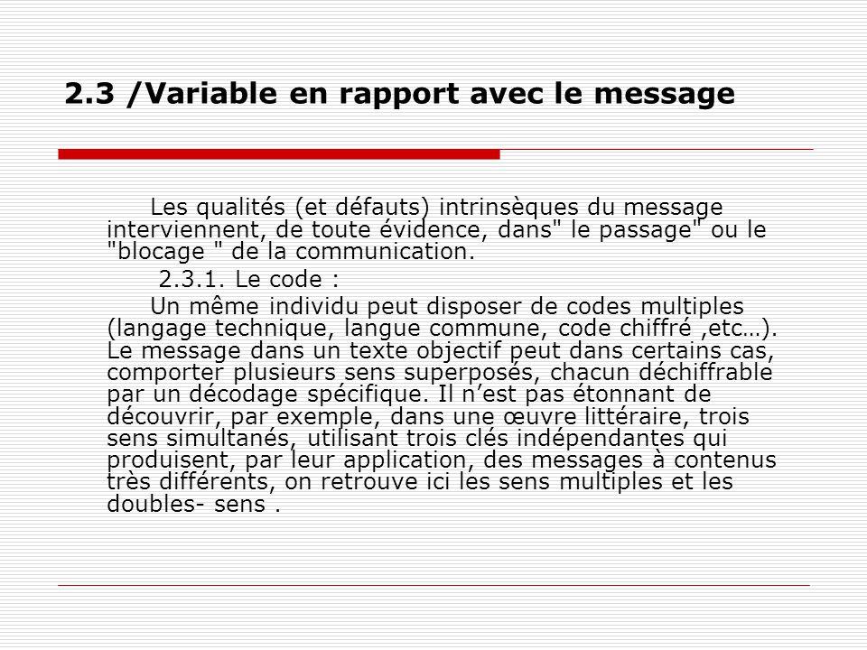 2.3 /Variable en rapport avec le message Les qualités (et défauts) intrinsèques du message interviennent, de toute évidence, dans le passage ou le blocage de la communication.