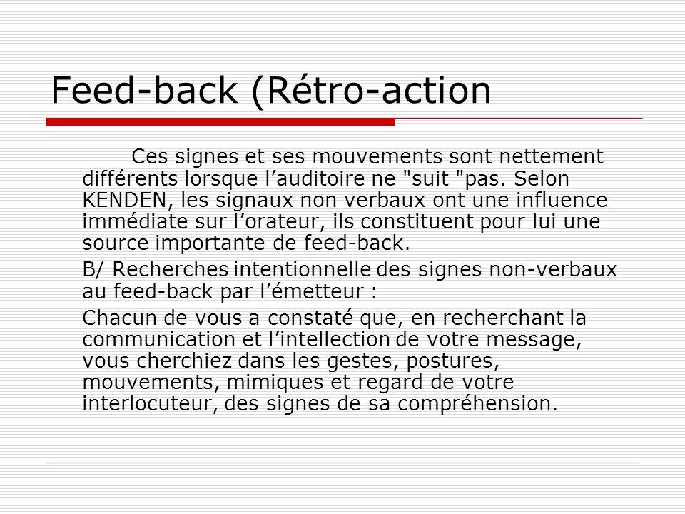 Feed-back (Rétro-action Ces signes et ses mouvements sont nettement différents lorsque l'auditoire ne suit pas.