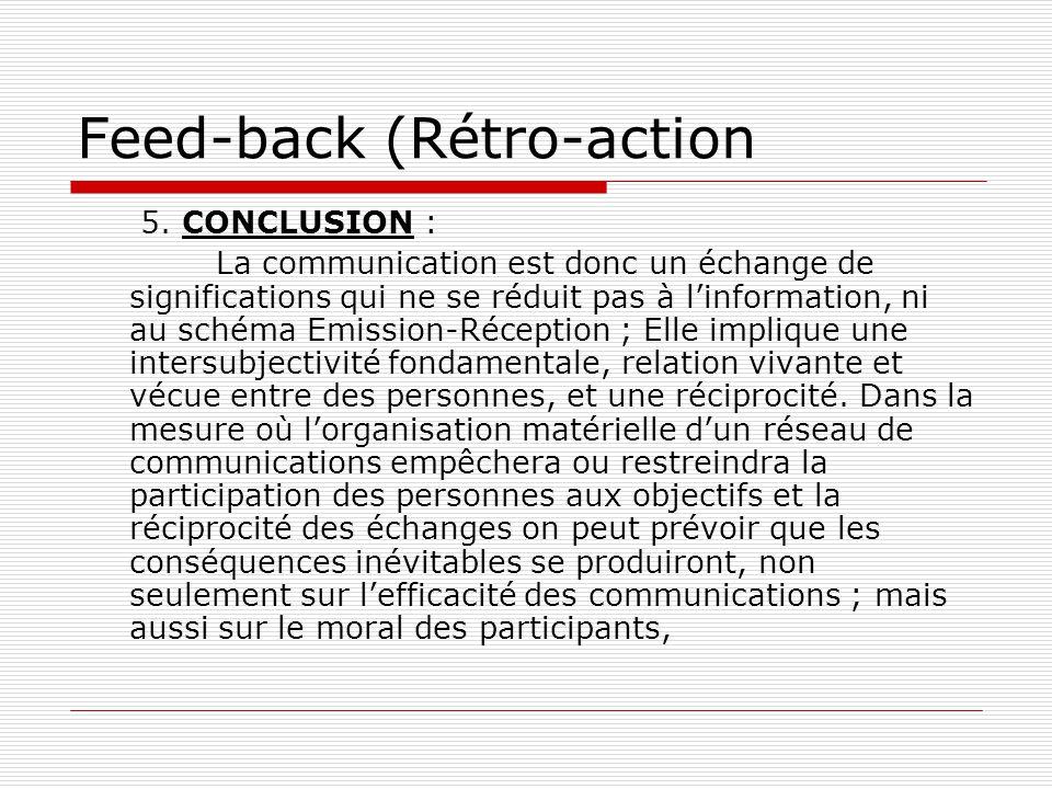 Feed-back (Rétro-action 5. CONCLUSION : La communication est donc un échange de significations qui ne se réduit pas à l'information, ni au schéma Emis