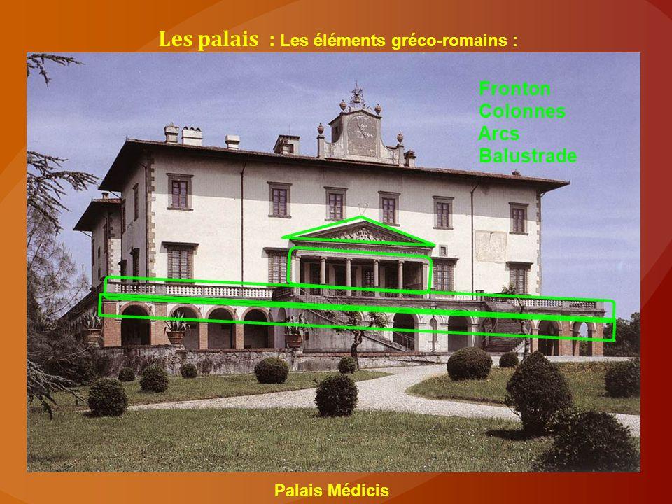 Les palais : Les éléments gréco-romains : Fronton Colonnes Arcs Balustrade Palais Médicis