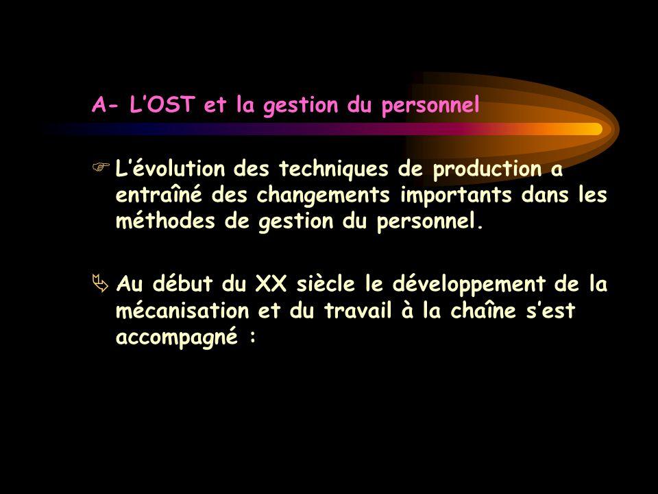 A- L'OST et la gestion du personnel  L'évolution des techniques de production a entraîné des changements importants dans les méthodes de gestion du p