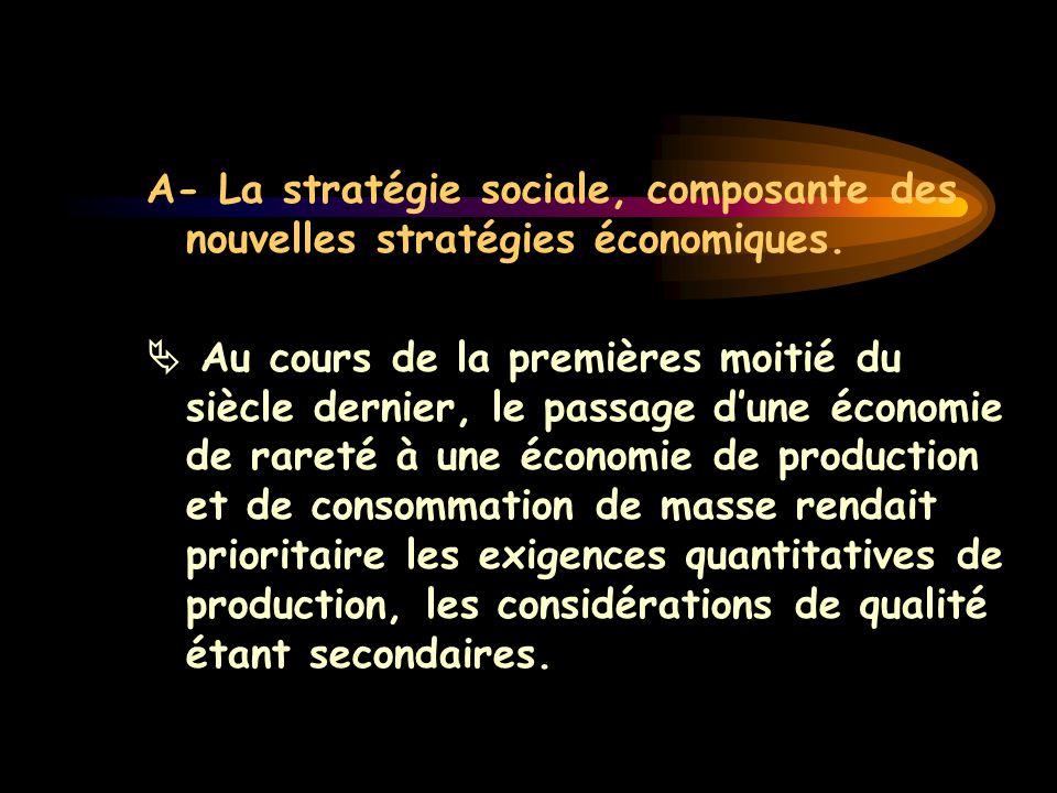 A- La stratégie sociale, composante des nouvelles stratégies économiques.  Au cours de la premières moitié du siècle dernier, le passage d'une économ