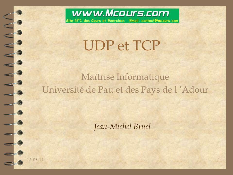 16.08.141 UDP et TCP Maîtrise Informatique Université de Pau et des Pays de l 'Adour Jean-Michel Bruel