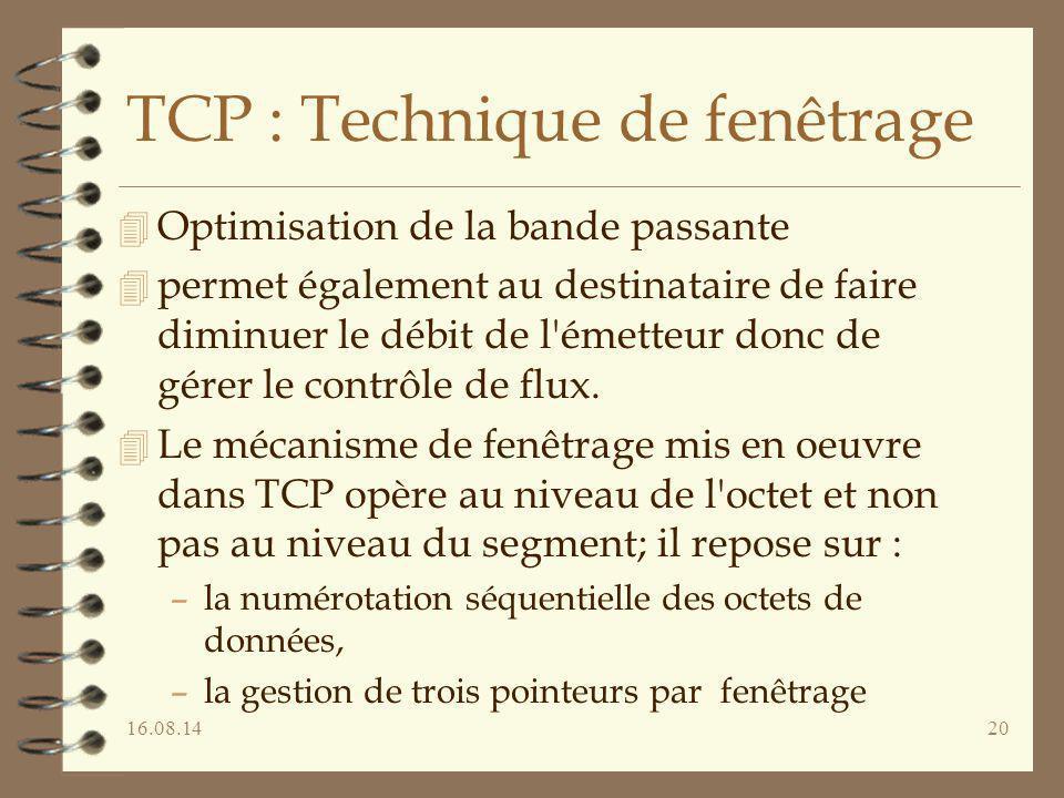 16.08.1420 TCP : Technique de fenêtrage 4 Optimisation de la bande passante 4 permet également au destinataire de faire diminuer le débit de l'émetteu