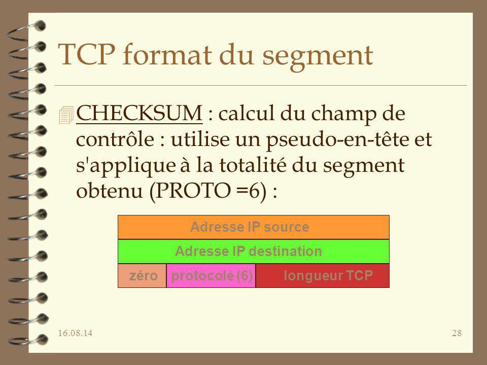 16.08.1428 TCP format du segment 4 CHECKSUM : calcul du champ de contrôle : utilise un pseudo-en-tête et s'applique à la totalité du segment obtenu (P