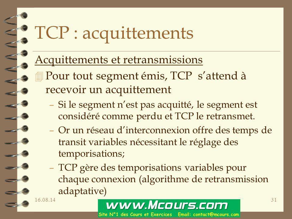 16.08.1431 TCP : acquittements Acquittements et retransmissions 4 Pour tout segment émis, TCP s'attend à recevoir un acquittement –Si le segment n'est