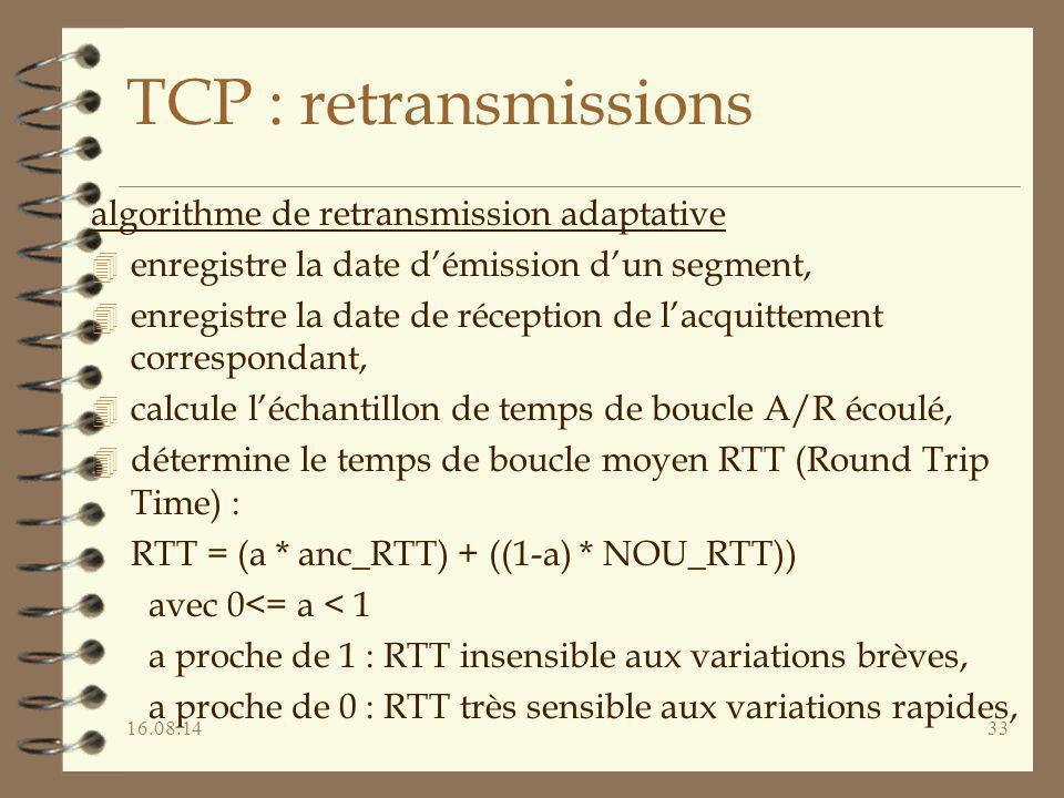 16.08.1433 TCP : retransmissions algorithme de retransmission adaptative 4 enregistre la date d'émission d'un segment, 4 enregistre la date de récepti
