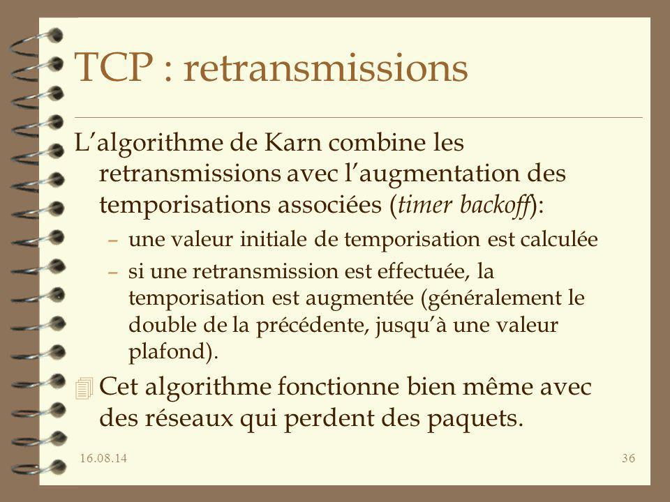 16.08.1436 TCP : retransmissions L'algorithme de Karn combine les retransmissions avec l'augmentation des temporisations associées ( timer backoff ):