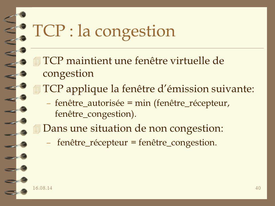 16.08.1440 TCP : la congestion 4 TCP maintient une fenêtre virtuelle de congestion 4 TCP applique la fenêtre d'émission suivante: –fenêtre_autorisée =