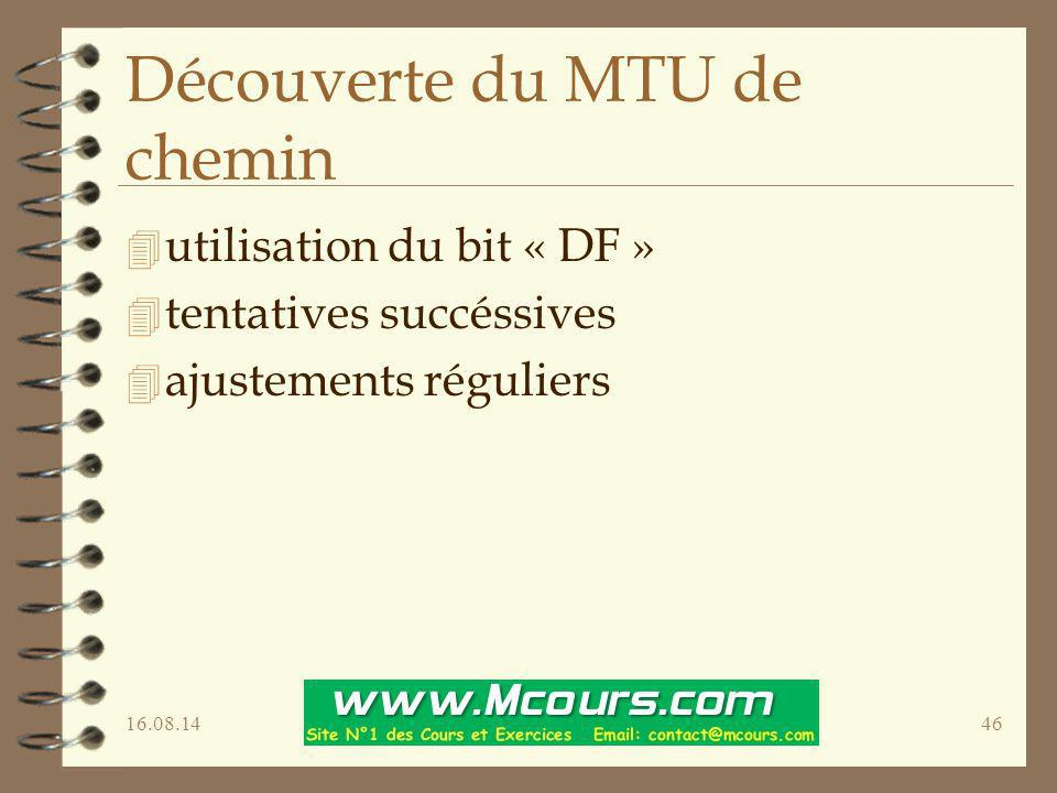 16.08.1446 Découverte du MTU de chemin 4 utilisation du bit « DF » 4 tentatives succéssives 4 ajustements réguliers