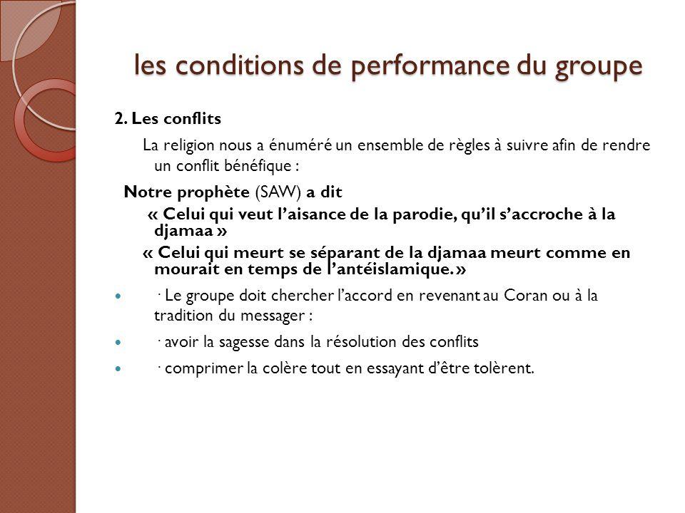 les conditions de performance du groupe 2. Les conflits La religion nous a énuméré un ensemble de règles à suivre afin de rendre un conflit bénéfique