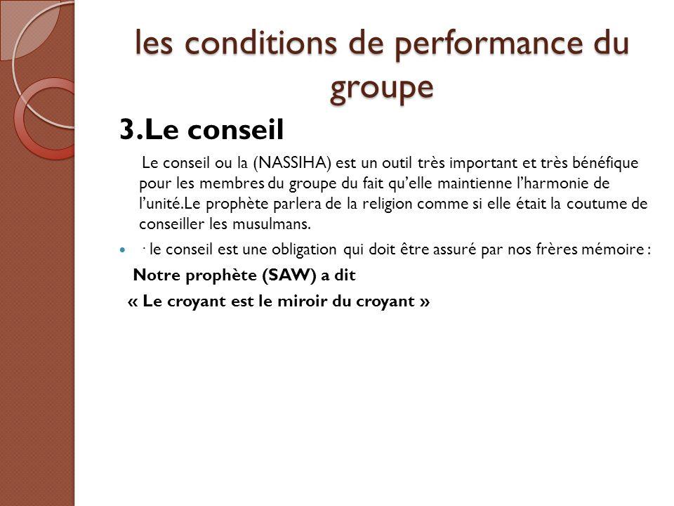 les conditions de performance du groupe 3.Le conseil Le conseil ou la (NASSIHA) est un outil très important et très bénéfique pour les membres du grou