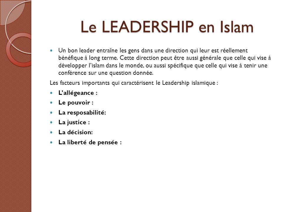 Le LEADERSHIP en Islam Le LEADERSHIP en Islam Un bon leader entraîne les gens dans une direction qui leur est réellement bénéfique à long terme. Cette