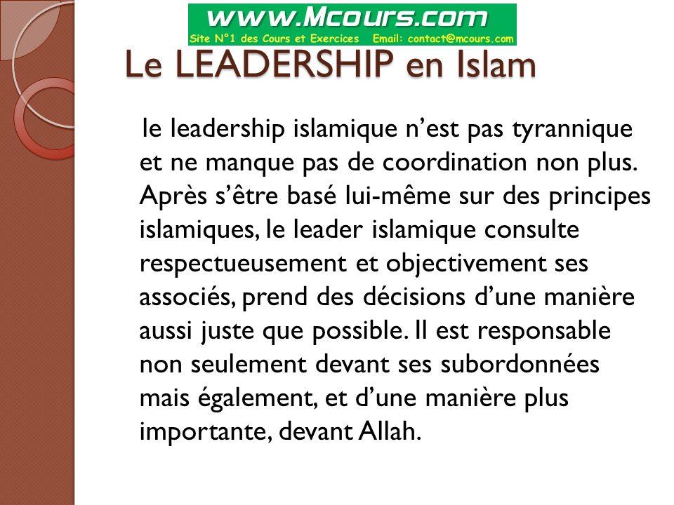 Le LEADERSHIP en Islam Le LEADERSHIP en Islam le leadership islamique n'est pas tyrannique et ne manque pas de coordination non plus. Après s'être bas