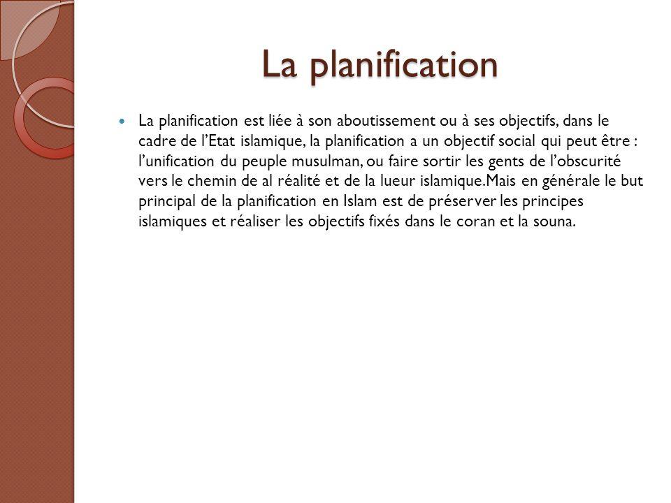 La planification La planification est liée à son aboutissement ou à ses objectifs, dans le cadre de l'Etat islamique, la planification a un objectif s