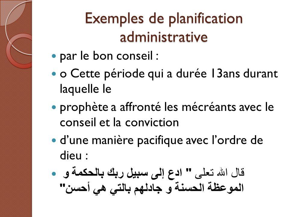 Exemples de planification administrative par le bon conseil : o Cette période qui a durée 13ans durant laquelle le prophète a affronté les mécréants a