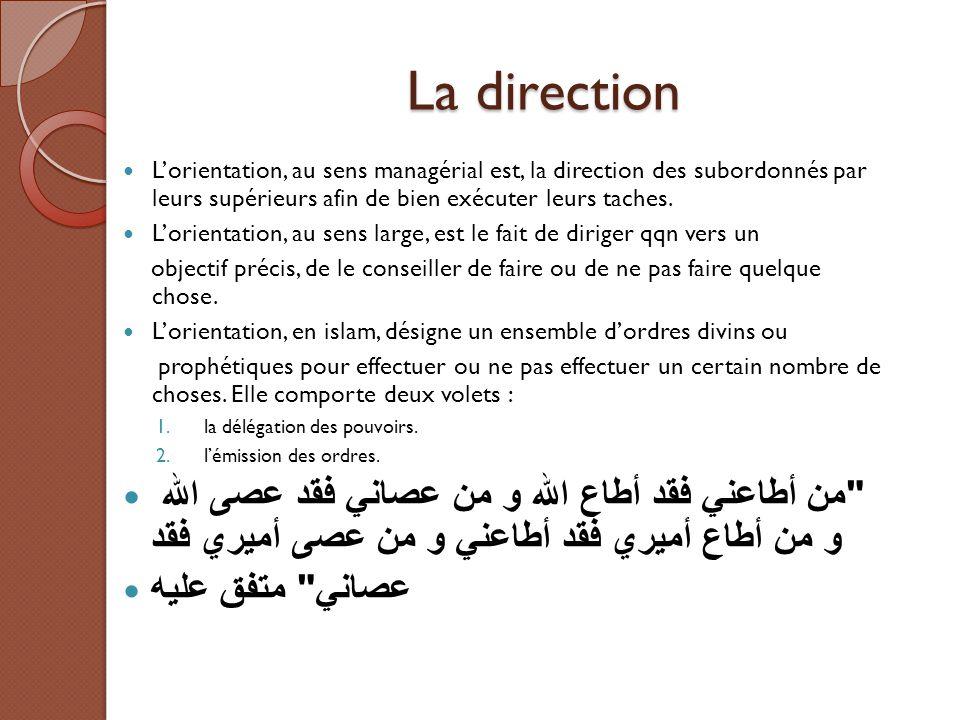 La direction L'orientation, au sens managérial est, la direction des subordonnés par leurs supérieurs afin de bien exécuter leurs taches. L'orientatio